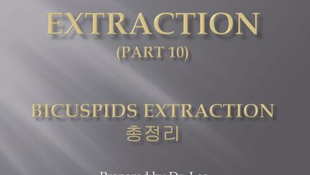 [강의 27] Seminar #10 – Extraction (Part 10) – Bicuspids 발치 정리